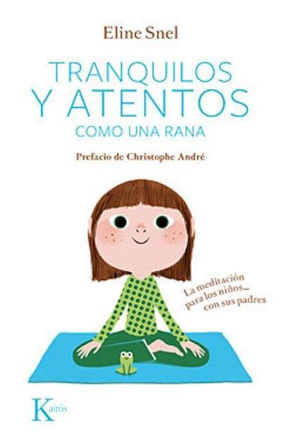 """""""Tranquilos y atentos como una rana: la meditación para los niños... con sus padres"""" Eline Snel. Los niños de hoy suelen ser inquietos y dispersos. A algunos les cuesta conciliar el sueño, otros están incluso estresados. ¿Cómo ayudarlos a calmarse y relajarse? ¿Cómo lograr que se concentren en lo que hacen?..."""