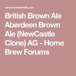 British Brown Ale Aberdeen Brown Ale (NewCastle Clone) AG - Home Brew Forums