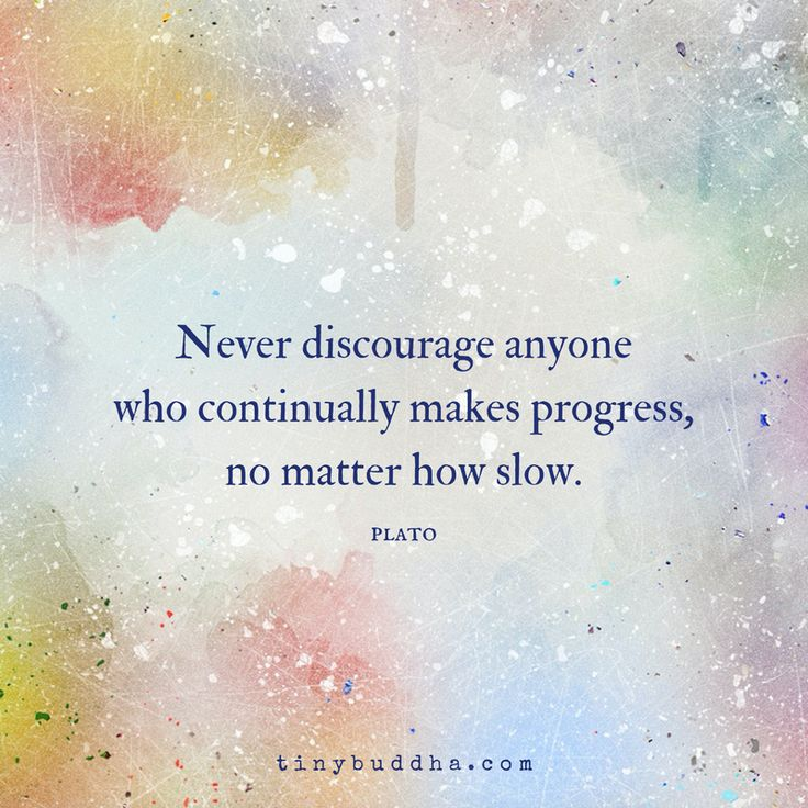 Never discourage anyone who is making progress.