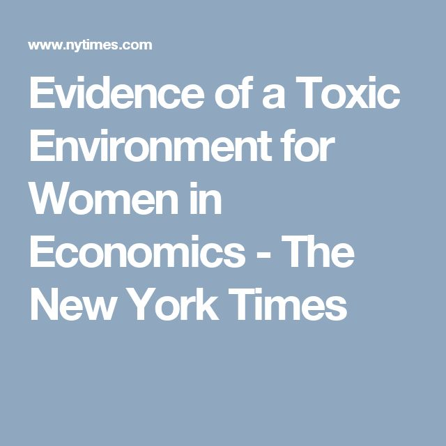 Evidence of a Toxic Environment for Women in Economics - The New York Times