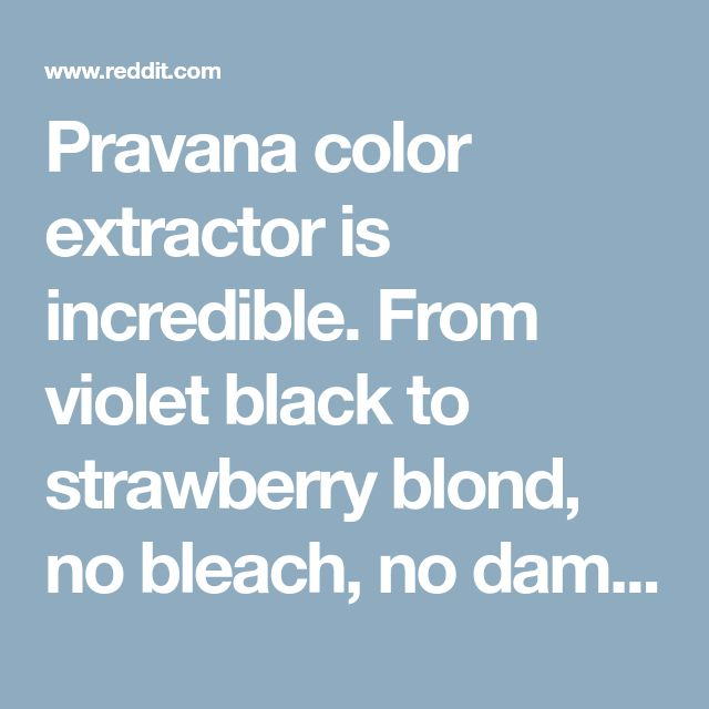 Pravana color extractor is incredible. From violet black to strawberry blond, no bleach, no damage, no hair color (yet). • r/FancyFollicles