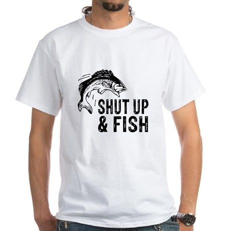 Shut Up and Fish FUNNY T-Shirt on CafePress.com