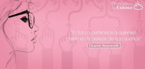 """""""El futuro pertenece a quienes creen en la belleza de sus sueños"""" Eleanor Roosevelt / #Marketuando"""