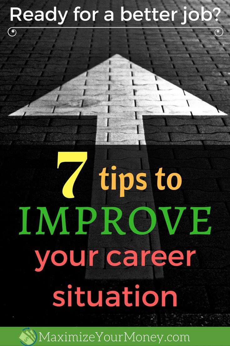 Ever considered changing careers? Want more job satisfaction, or pay, or better hours - whatever? Here are 7 tips to help improve your career situation. via @maximizemoney