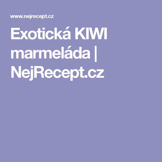 Exotická KIWI marmeláda | NejRecept.cz