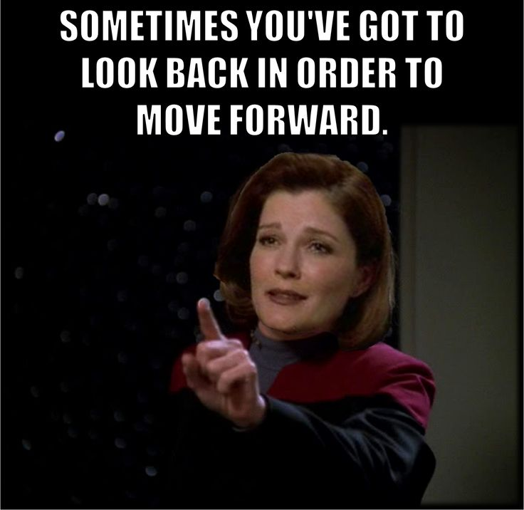 SOMETIMES YOU'VE GOT TO LOOK BACK IN ORDER TO MOVE FORWARD. Star Trek Voyager Captain Kathryn Janeway #StarTrek #Voyager #Captain #Kathryn #Janeway #CaptainJaneway #Quotes #Memes
