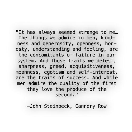 J. Steinbeck. You're a wise man John boy - life was so much easier when there was less ambition and more graft and honesty.