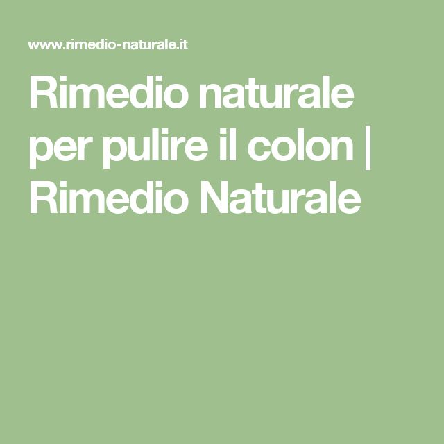 Rimedio naturale per pulire il colon | Rimedio Naturale