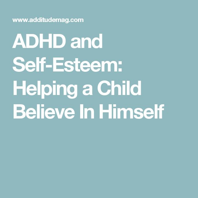 ADHD and Self-Esteem: Helping a Child Believe In Himself