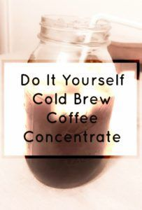Do It Yourself Cold Brew Coffee Concentrate