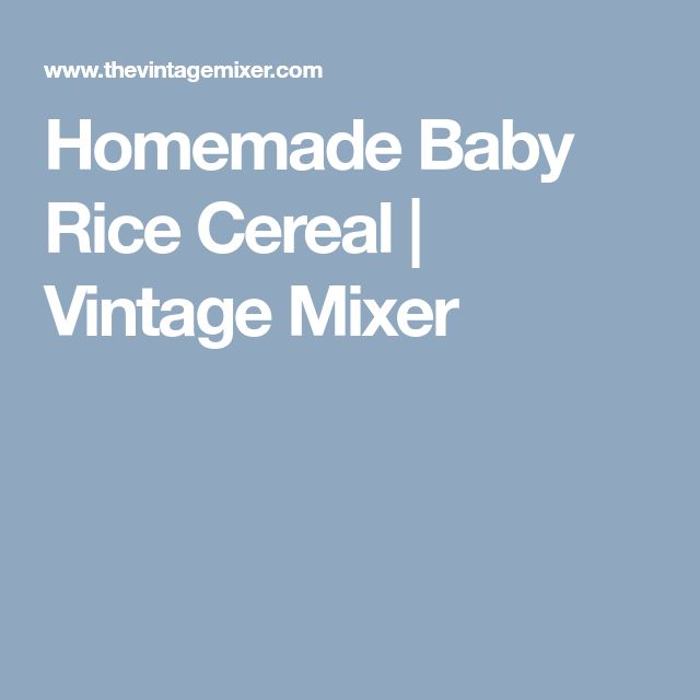 Homemade Baby Rice Cereal | Vintage Mixer