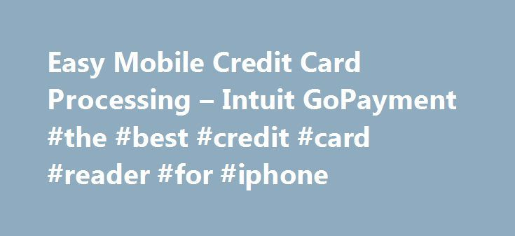 Easy Mobile Credit Card Processing – Intuit GoPayment #the #best #credit #card #reader #for #iphone http://health.nef2.com/easy-mobile-credit-card-processing-intuit-gopayment-the-best-credit-card-reader-for-iphone/  # How do I order a mobile credit card reader for wireless credit card processing on my iPhone or Android device? If you are a new customer, we will automatically ship a free mobile credit card reader to you as soon as your new account is approved. If you require more than one…