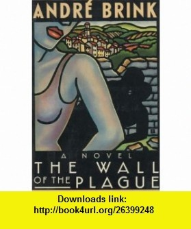 The Wall of the Plague (9780671541897) Andre Philippus Brink , ISBN-10: 0671541897  , ISBN-13: 978-0671541897 ,  , tutorials , pdf , ebook , torrent , downloads , rapidshare , filesonic , hotfile , megaupload , fileserve