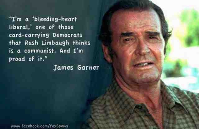 """RIP James Garner. """"I'm a bleeding heart liberal. One of those card-carrying Democrats that Rush Limbaugh thinks is a """"communist."""" And I'm PROUD of it!"""""""