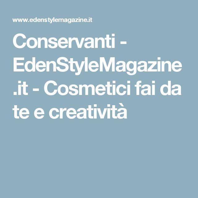 Conservanti - EdenStyleMagazine.it - Cosmetici fai da te e creatività