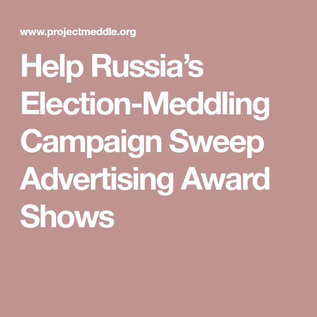 Help Russia's Election-Meddling Campaign Sweep Advertising Award Shows