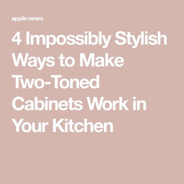 4 Ways To Personalize Your Kitchen Cabinets: Best 25+ Two Toned Cabinets Ideas On Pinterest