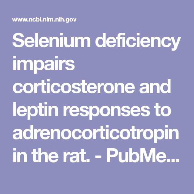 Selenium deficiency impairs corticosterone and leptin responses to adrenocorticotropin in the rat.  - PubMed - NCBI