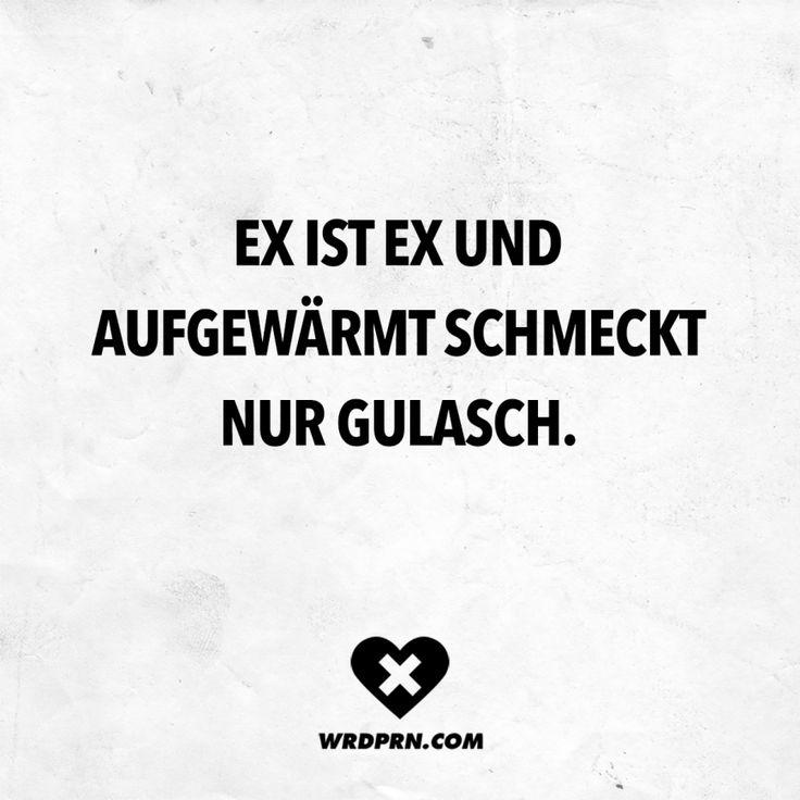 Ex ist Ex und aufgewärmt schmeckt nur Gulasch