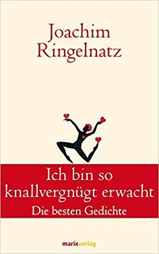 Ich bin so knallvergnügt erwacht: Die besten Gedichte Klassiker der Weltliteratur: Amazon.de: Joachim Ringelnatz: Bücher