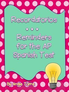 Recordatorios: Reminders for the AP Spanish Test PowerPoint by Angie TorreThis 57-slide Recordatorios: Reminders for the AP Spanish Test PowerPoint includes  reminders for all sections of the AP Spanish Test.  I use it a day or two before my students take the Spanish AP Test to refresh their memory of all the requirements.