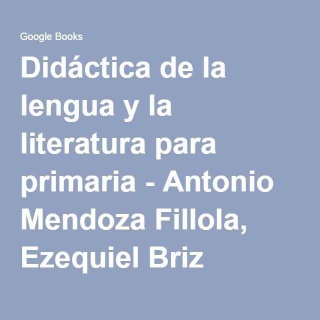 Didáctica de la lengua y la literatura para primaria - Antonio Mendoza Fillola, Ezequiel Briz Villanueva - Google Libros