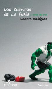 La primera colección de #cuentos que reseñé: Los cuentos de la furia y otros relatos, de Gustavo Rodríguez. | elucubrando.com