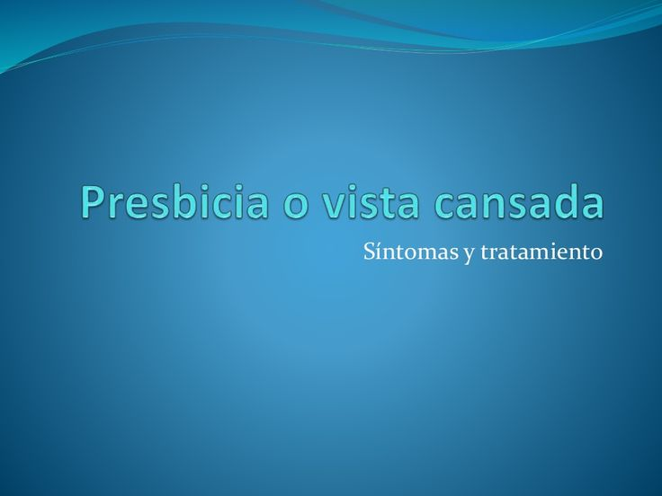 Presbicia o vista cansada by visiongestion via slideshare