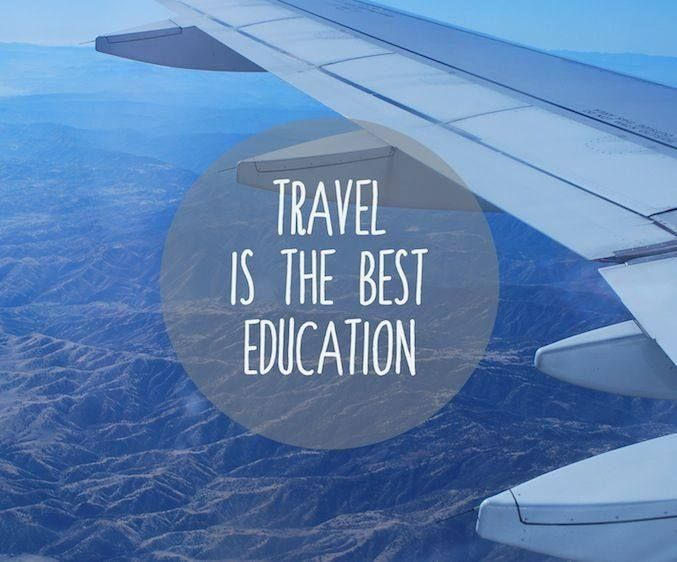 Travelling is the best form of education?