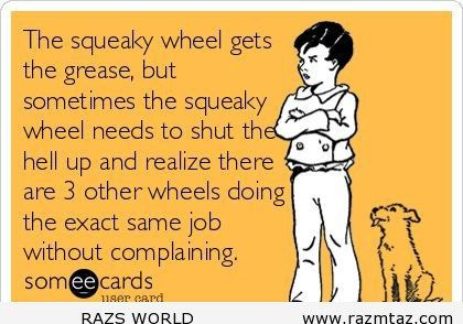 THE SQUEAKY WHEEL GETS THE ... - http://www.razmtaz.com/the-squeaky-wheel-gets-the/