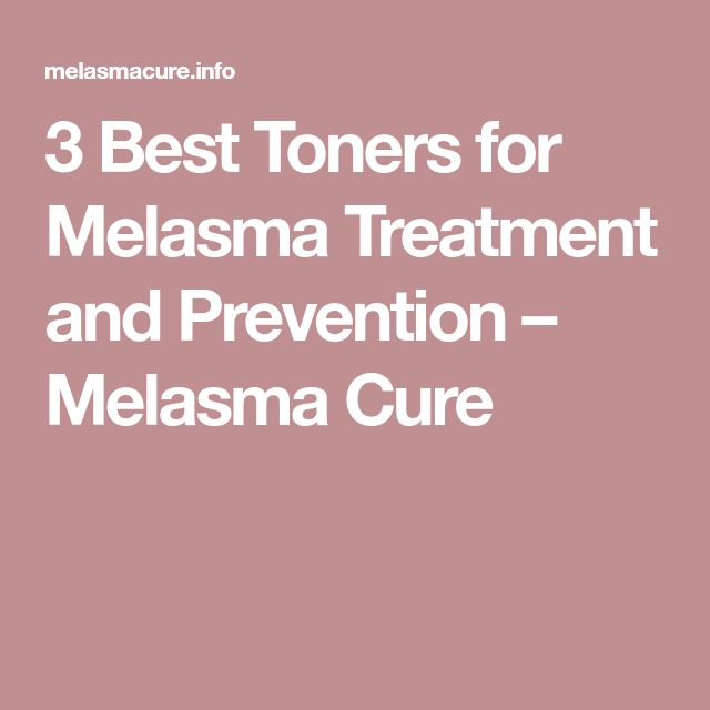 3 Best Toners for Melasma Treatment and Prevention – Melasma Cure
