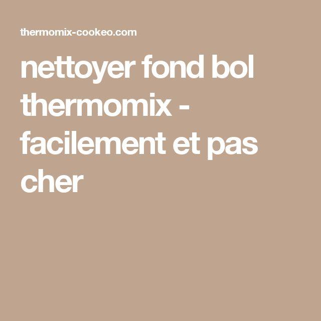 nettoyer fond bol thermomix - facilement et pas cher