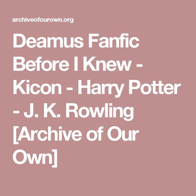 Deamus Fanfic Before I Knew - Kicon - Harry Potter - J. K. Rowling [Archive of Our Own]