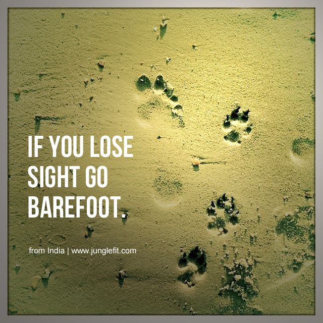 """If you lose sight go barefoot."" From India 
