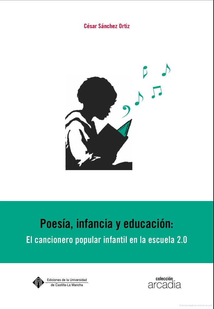 Poesía, infancia y educación : el cancionero popular infantil en la escuela 2.0 / César Sánchez Ortiz