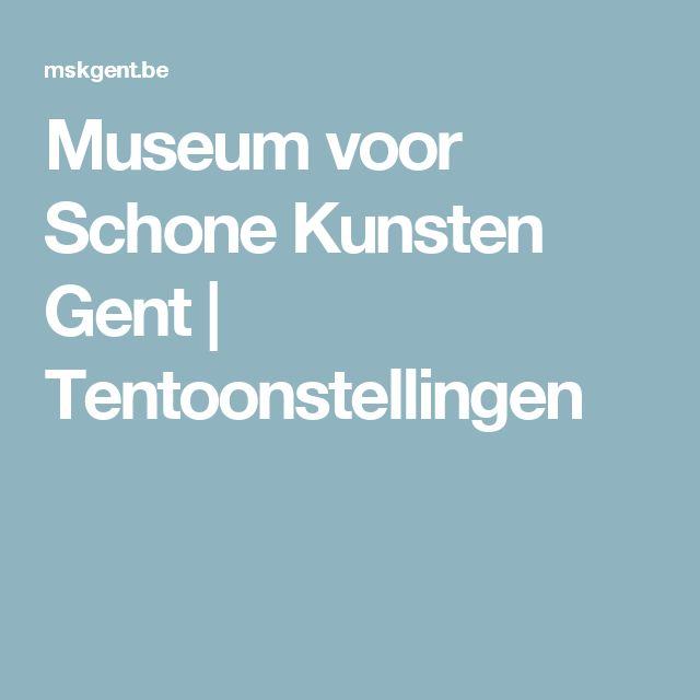 Museum voor Schone Kunsten Gent  | Tentoonstellingen