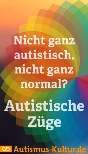 Autistische Züge: nicht ganz autistisch, nicht ganz normal?
