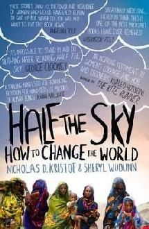 Half the sky : turning oppression into opportunity for women worldwide by Nicholas D. Kristof and Sheryl WuDunn.