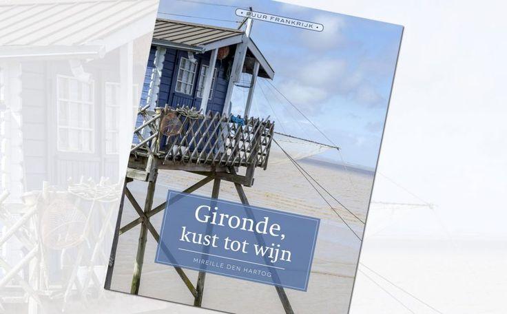 Recensies op FrankrijkPuur.nl | Recensie: Gironde, kust tot wijn - Mireille den Hartog