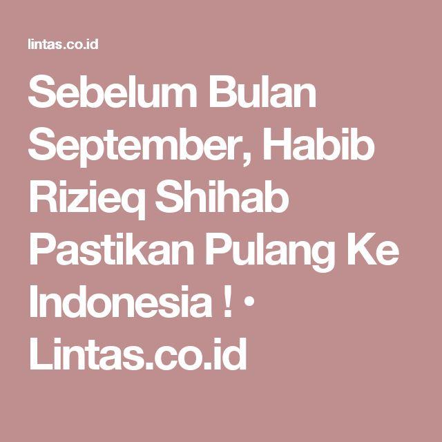 Sebelum Bulan September, Habib Rizieq Shihab Pastikan Pulang Ke Indonesia ! • Lintas.co.id