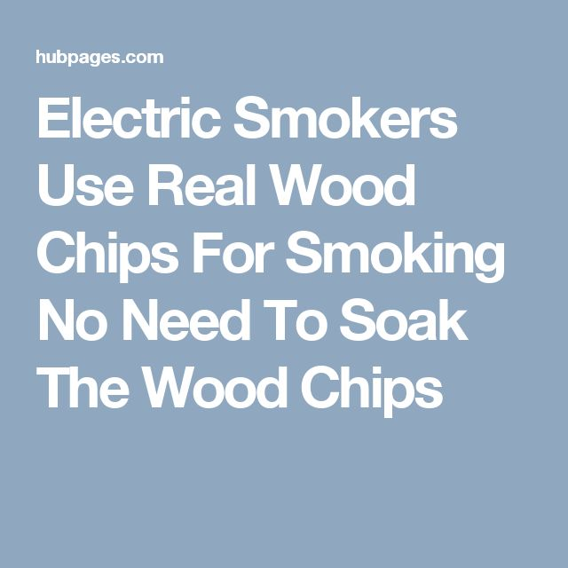 Electric Smokers Use Real Wood Chips For Smoking No Need To Soak The Wood Chips
