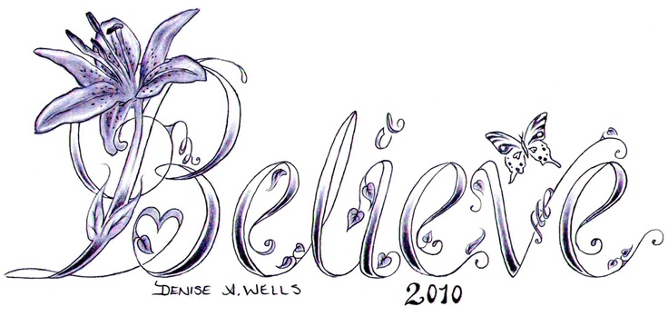 Believe Lily Tattoo Design Denise A. Wells - Google my name for more of my unique, girly, pretty tattoo designs and artworks!