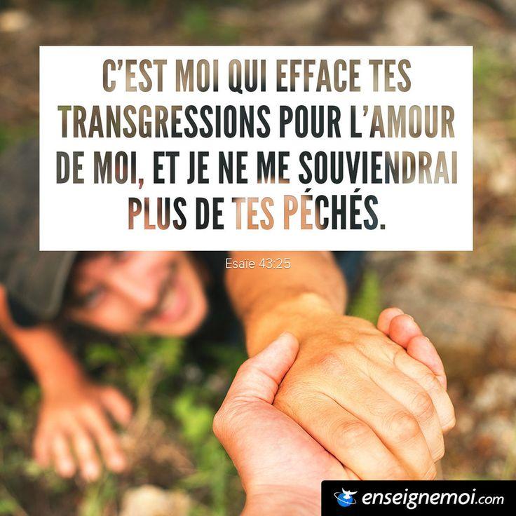 Esaïe 43:25 « C'est moi qui efface tes transgressions pour l'amour de moi, et je ne me souviendrai plus de tes péchés »