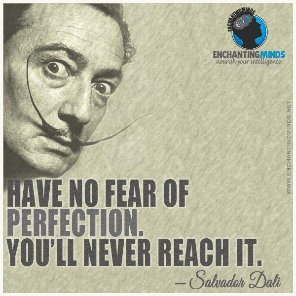 have no fear of perfection - Salvador Dali Lebenslauf