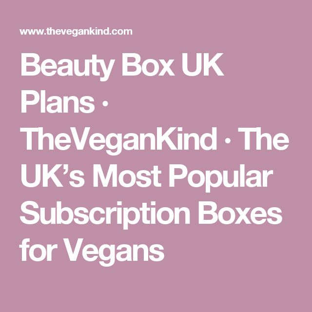 Beauty Box UK Plans · TheVeganKind · The UK's Most Popular Subscription Boxes for Vegans