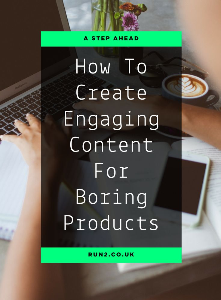 How To Create Engaging Content For Boring Products