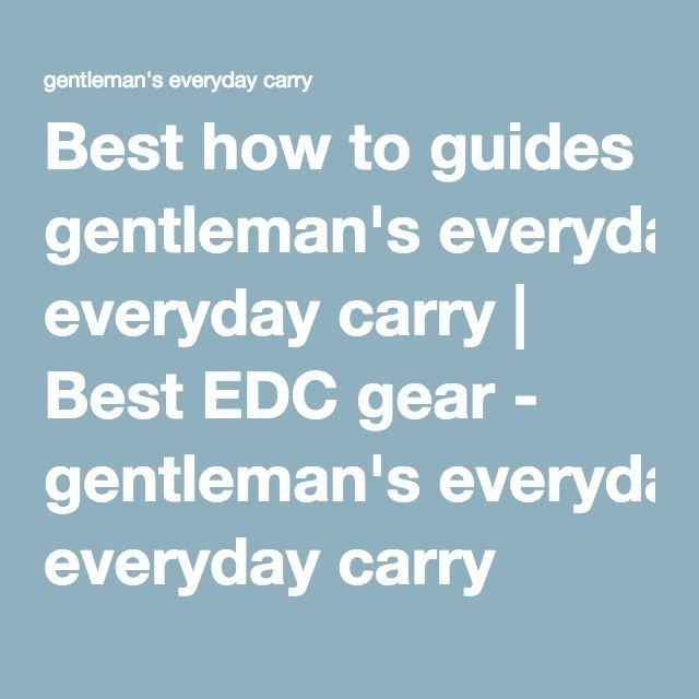 Best how to guides gentleman's everyday carry   Best EDC gear - gentleman's everyday carry