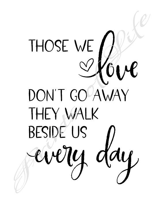 Inspirational Quote Those We Love Dont Go Away They Walk Beside