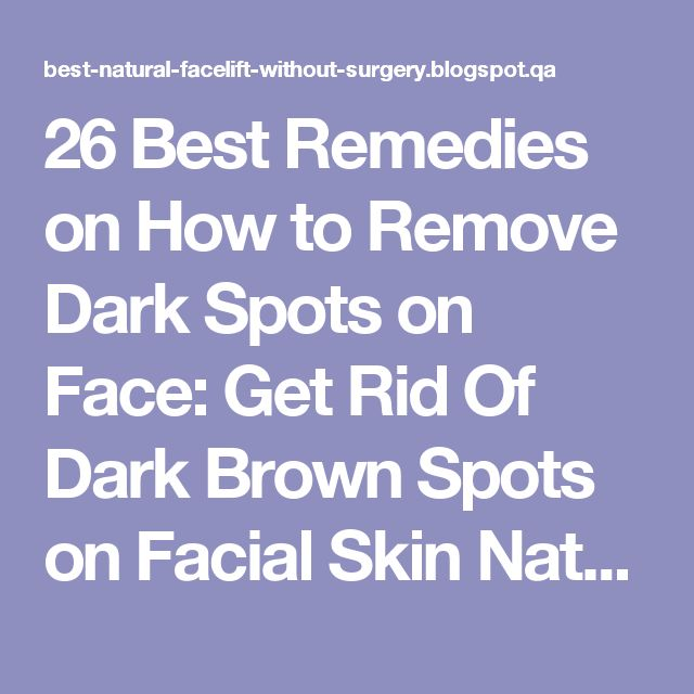 26 Best Remedies on How to Remove Dark Spots on Face: Get Rid Of Dark Brown Spots on Facial Skin Naturally | Natural Facelift for Wrinkles and Anti Aging Skin Care Products
