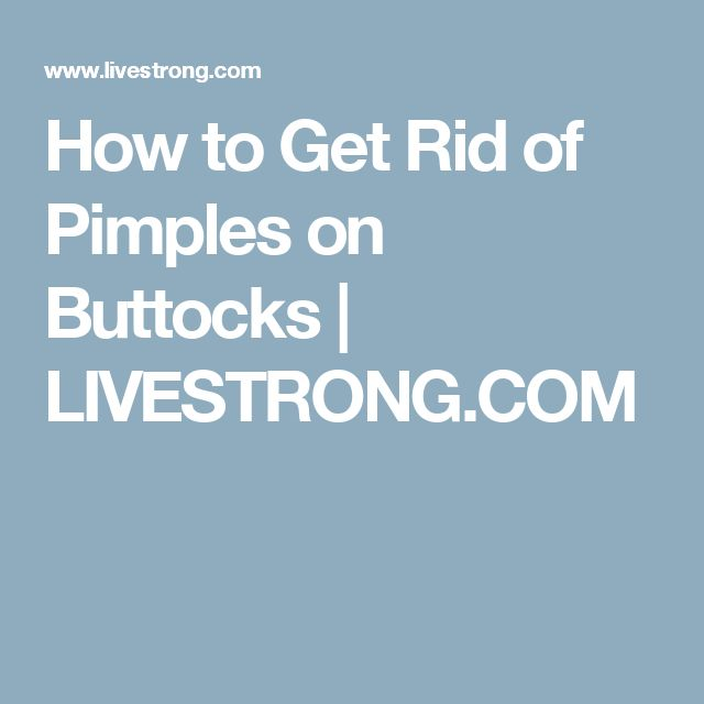 How to Get Rid of Pimples on Buttocks | LIVESTRONG.COM